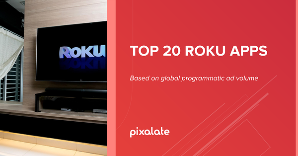top-20-roku-apps-pixalate-programmatic-ott-ctv