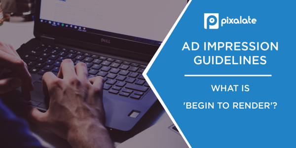 Ad Impression Guidelines: What is 'Begin to Render' Measurement?